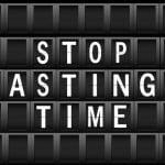 Pare de gastar seu tempo!