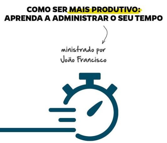 como ser mais produtivo aprenda a administrar o seu tempo