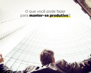o que você pode fazer para manter-se produtivo
